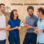 Cohousing, comunidad colaborativa, que es y en qué consiste