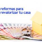 Sácale partido a tu casa con estas reformas. Revaloriza tu hogar