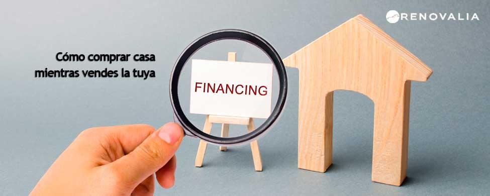 Comprar casa mientras vendes la tuya